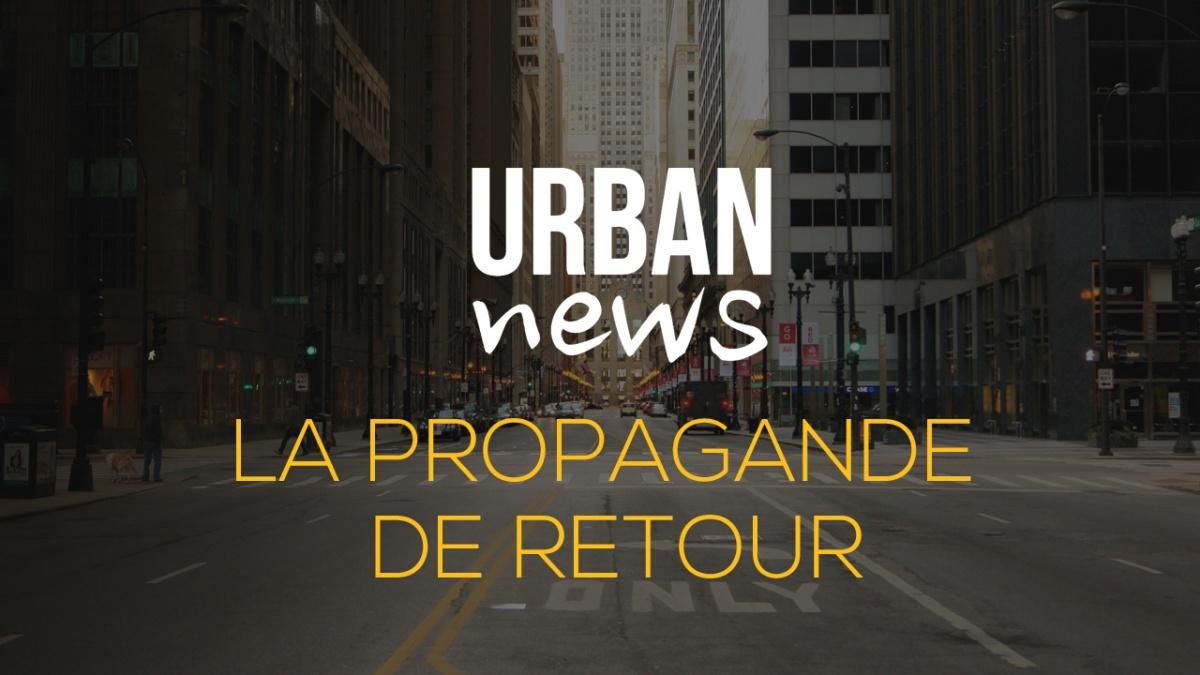 LA PROPAGANDE DE RETOUR - Urban News du 27 juin 2017