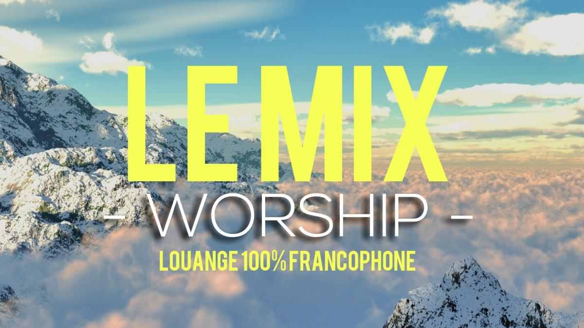 Le mix Worship : 100% louange francophone