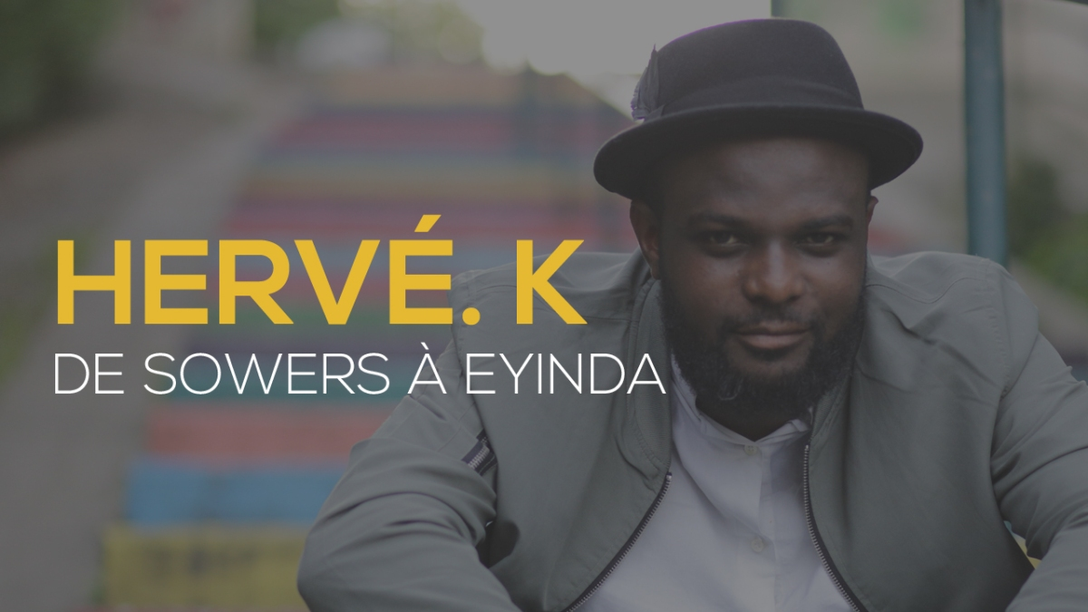 Hervé. K, de Sowers à Eyinda